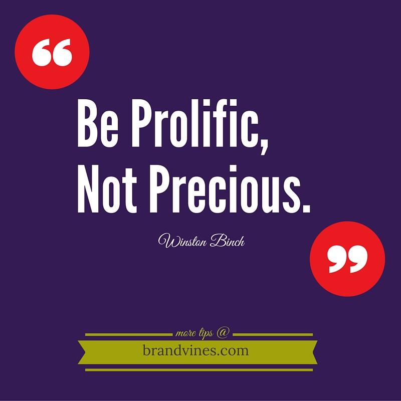 Prolific beats precious.