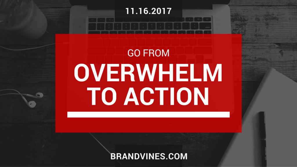 overwhelm to action
