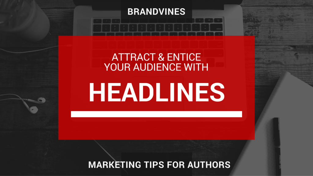 Attract and Entice Your Audience with Headlines